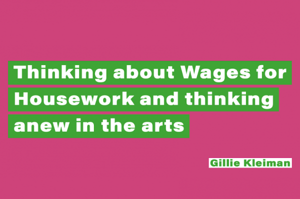 Thinking about Wages for Housework and thinking anew in the arts