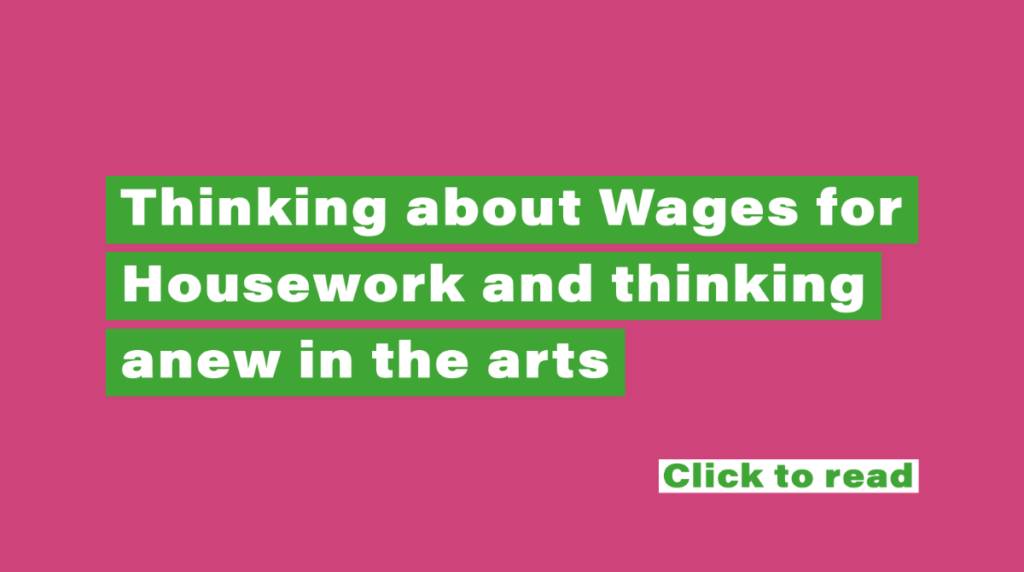 Text reads: Thinking about Wages for Housework and thinking anew in the arts. Click to read.