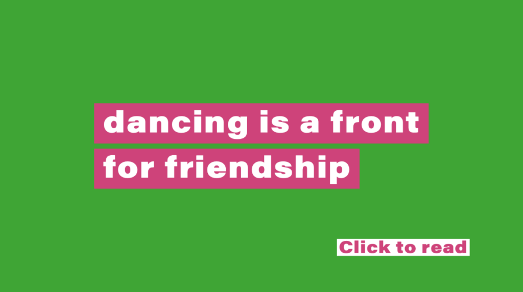 Text reads: Dancing is a front for friendship. Click to read.